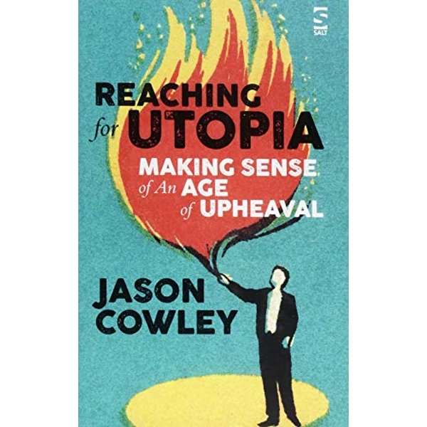 Reaching for Utopia: Making Sense of An Age of Upheaval Essays and profiles Hardback 2018
