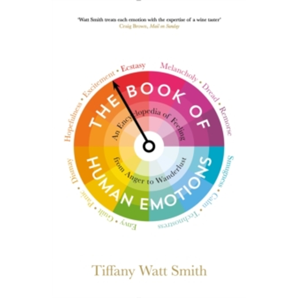 The Book of Human Emotions : An Encyclopedia of Feeling from Anger to Wanderlust