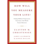How Will You Measure Your Life? by Clayton M. Christensen, James Allworth, Karen Dillon (Hardback, 2012)