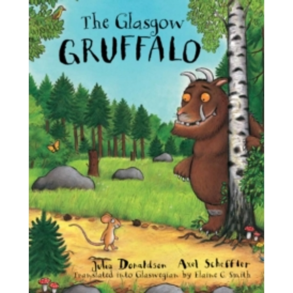The Glasgow Gruffalo : The Gruffalo in Glaswegian