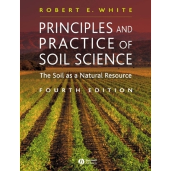 Principles and Practice of Soil Science - the Soil as a Natural Resource 4E by Robert E. White (Paperback, 2005)