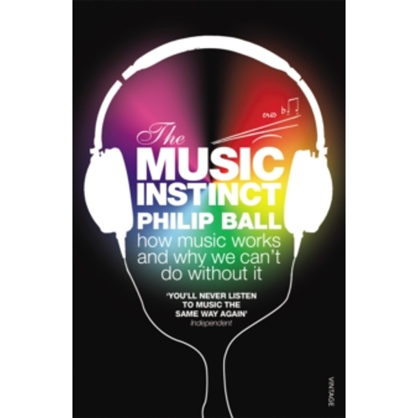 The Music Instinct: How Music Works and Why We Can't Do Without It by Philip Ball (Paperback, 2011)