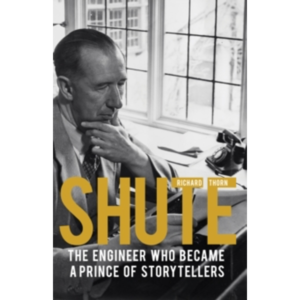 Shute : The Engineer Who Became a Prince of Storytellers