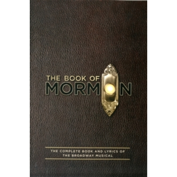 The Book of Mormon Script Book : The Complete Book and Lyrics of the Broadway Musical