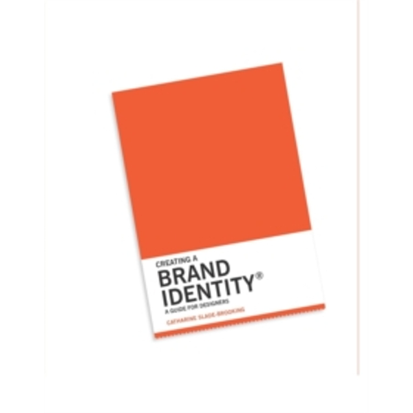 Creating a Brand Identity: A Guide for Designers by Catharine Slade-Brooking (Paperback, 2015)