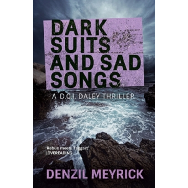 Dark Suits And Sad Songs : A D.C.I. Daley Thriller