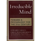 Irreducible Mind: Toward a Psychology for the 21st Century by Emily Williams Kelly, Alan Gauld, Edward F. Kelly, Michael Grosso, Adam Crabtree (Paperback, 2009)