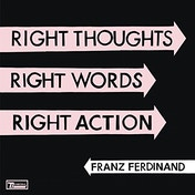 Franz Ferdinand - Right Thoughts, Right Words, Right Action Vinyl