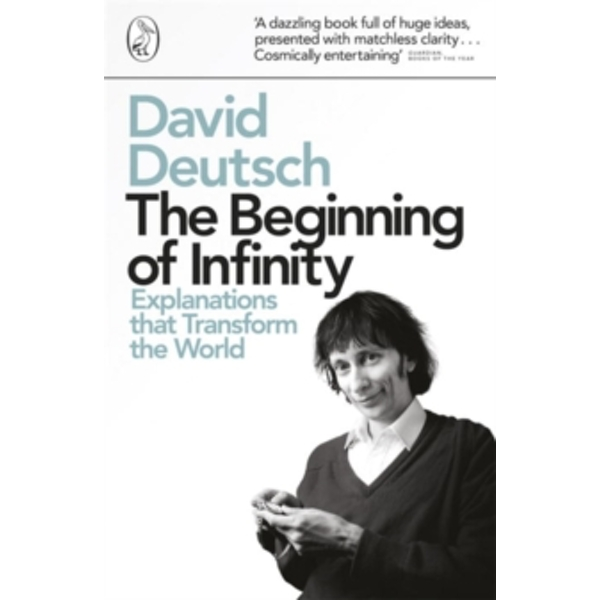 The Beginning of Infinity: Explanations that Transform The World by David Deutsch (Paperback, 2012)