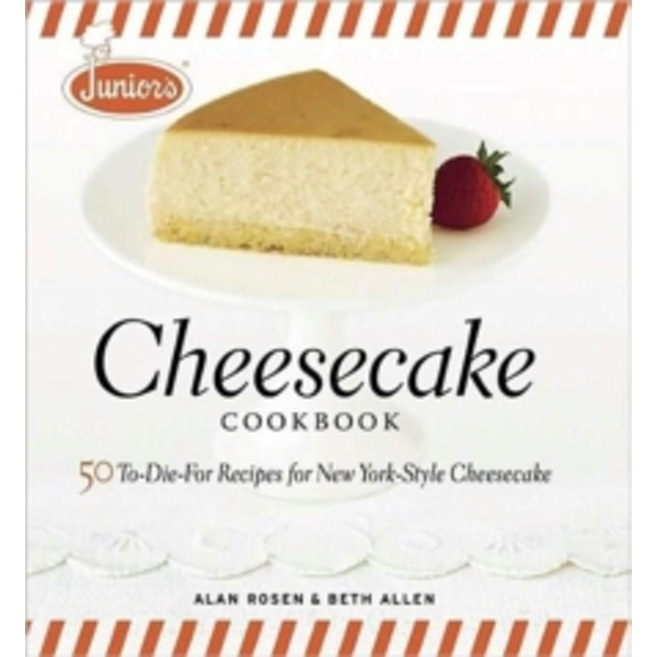 Junior's Cheesecake Cookbook : 50 To-die-for Recipes for New York-style Cheescake