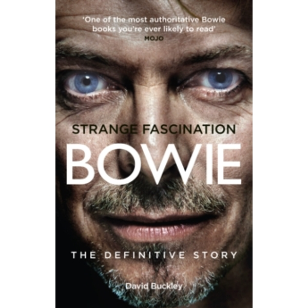Strange Fascination: David Bowie: The Definitive Story by David Buckley (Paperback, 2005)