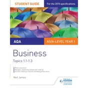 AQA AS/A Level Business Student Guide 1: Topics 1.1-1.3: Topics 1-1-1.3 by Neil James, Isobel Rollitt-James (Paperback, 2015)