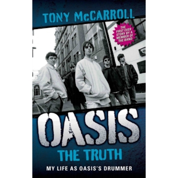Oasis the Truth : My Life as Oasis's Drummer