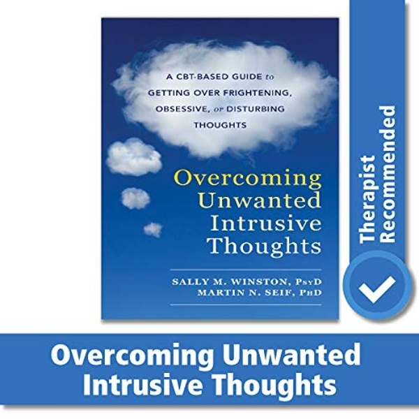 Overcoming Unwanted Intrusive Thoughts: A CBT-Based Guide to Getting Over Frightening, Obsessive, or Disturbing Thoughts by Sally M. Winston, Martin N. Seif (Paperback, 2017)