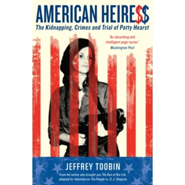 American Heiress : The Kidnapping, Crimes and Trial of Patty Hearst