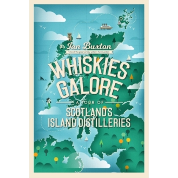 Whiskies Galore: A Tour of Scotland's Island Distilleries by Ian Buxton (Hardback, 2017)