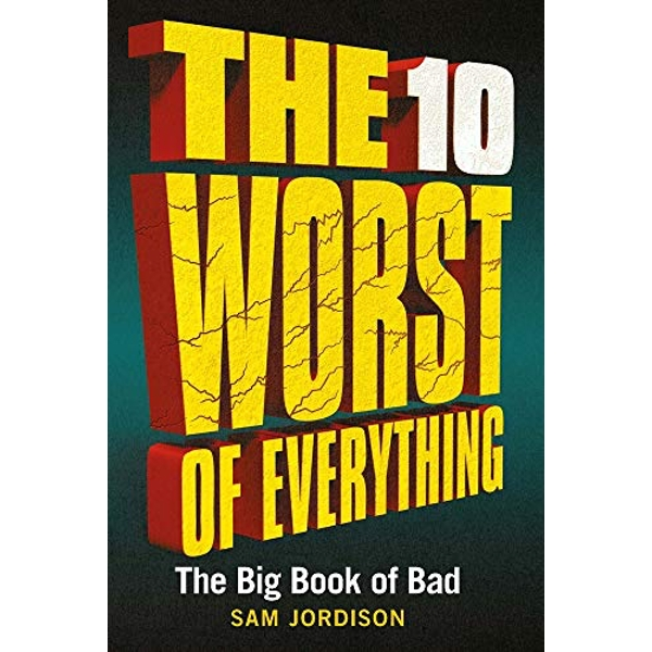 The 10 Worst of Everything The Big Book of Bad Hardback 2018
