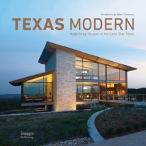 Texas Modern : Redefining Houses in the Lone Star State