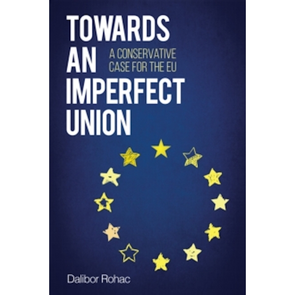 Towards an Imperfect Union: A Conservative Case for the EU by Dalibor Rohac (Paperback, 2016)