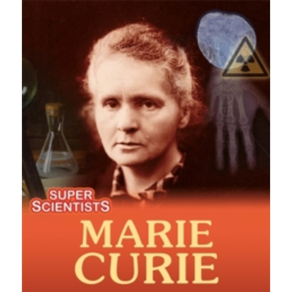 Super Scientists: Marie Curie