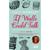 If Walls Could Talk: An Intimate History of the Home by Lucy Worsley (Paperback, 2012)