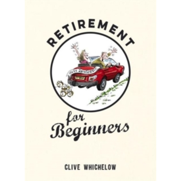 Retirement for Beginners by Clive Whichelow (Hardback, 2015)