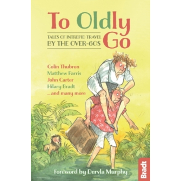 To Oldly Go : Tales of Intrepid Travel by the Over-60s