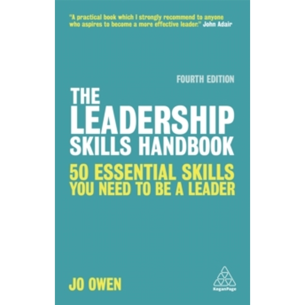 The Leadership Skills Handbook : 90 Essential Skills You Need to be a Leader