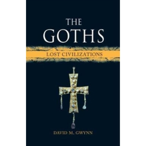 The Goths : Lost Civilizations