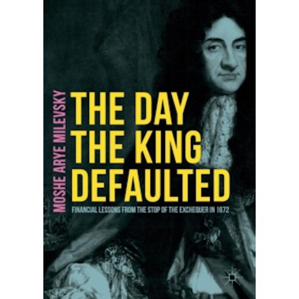 The Day the King Defaulted : Financial Lessons from the Stop of the Exchequer in 1672