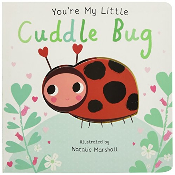You're My Little Cuddle Bug  Board book 2018