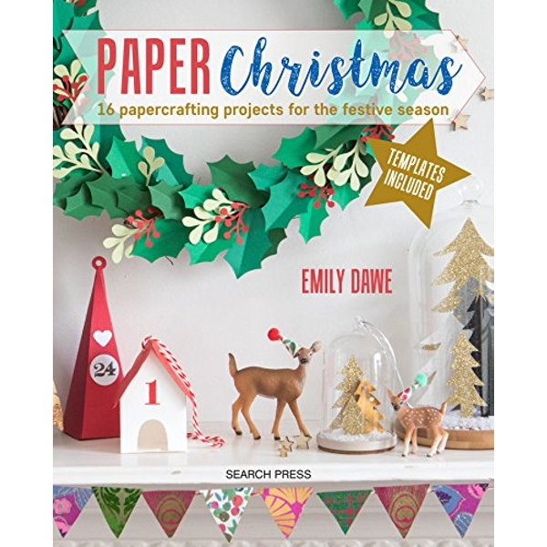 Paper Christmas 16 Papercrafting Projects for the Festive Season Paperback / softback 2018