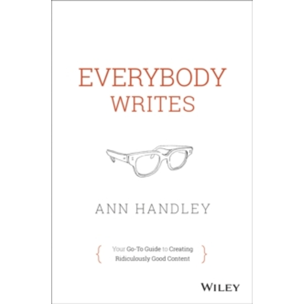 Everybody Writes: Your Go-to Guide to Creating Ridiculously Good Content by Ann Handley (Hardback, 2014)