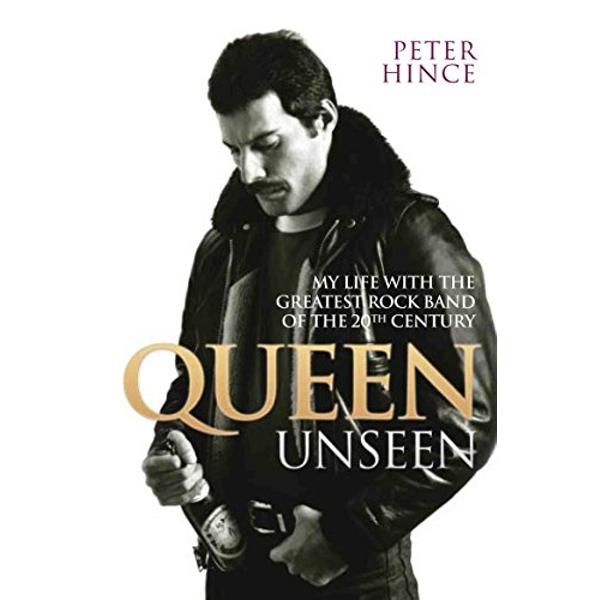 Queen Unseen: My Life with the Greatest Rock Band of the 20th Century by Peter Hince (Paperback, 2015)