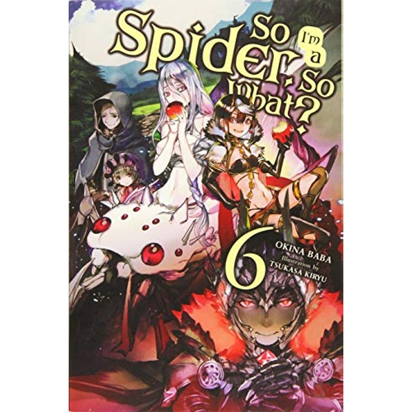 So I'm a Spider, So What?, Vol. 6 (light novel) (So I'm a Spider, So What? (Light Novel))