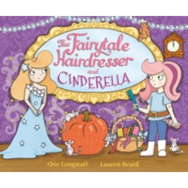The Fairytale Hairdresser and Cinderella by Abie Longstaff (Paperback, 2012)