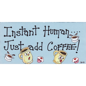 Instant Human...Just Add Coffee Sign