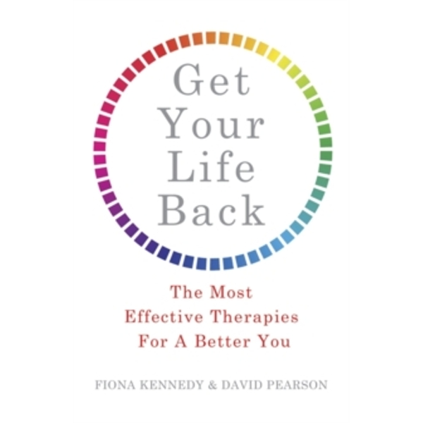 Get Your Life Back : The Most Effective Therapies for a Better You