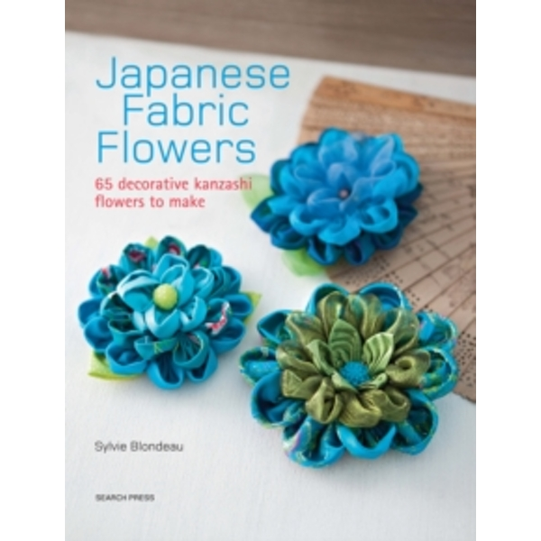 Japanese Fabric Flowers : 65 Decorative Kanzashi Flowers to Make