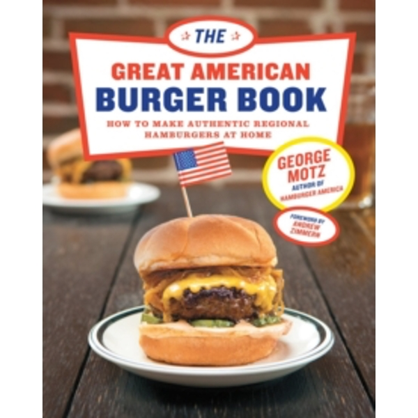 Great American Burger Book, The : How to Make Authentic Regional Hamburgers at Home