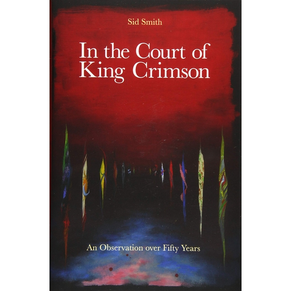 In The Court of King Crimson: An Observation over 50 Years Hardcover – 14 Nov 2019
