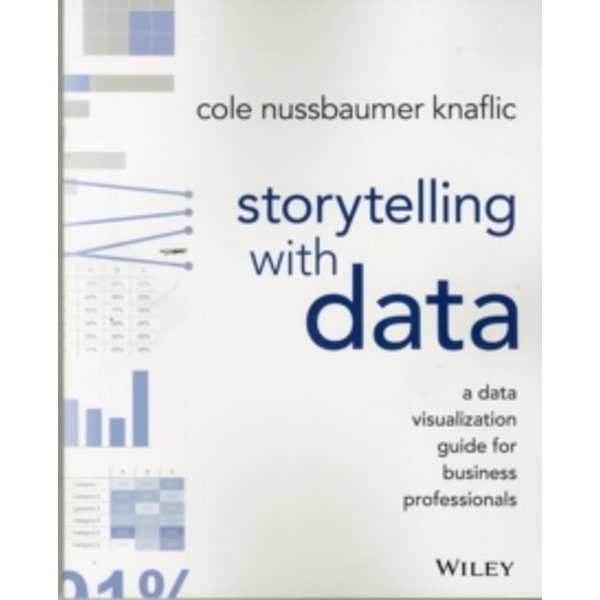Storytelling with Data: A Data Visualization Guide for Business Professionals by Cole Nussbaumer Knaflic (Paperback, 2015)
