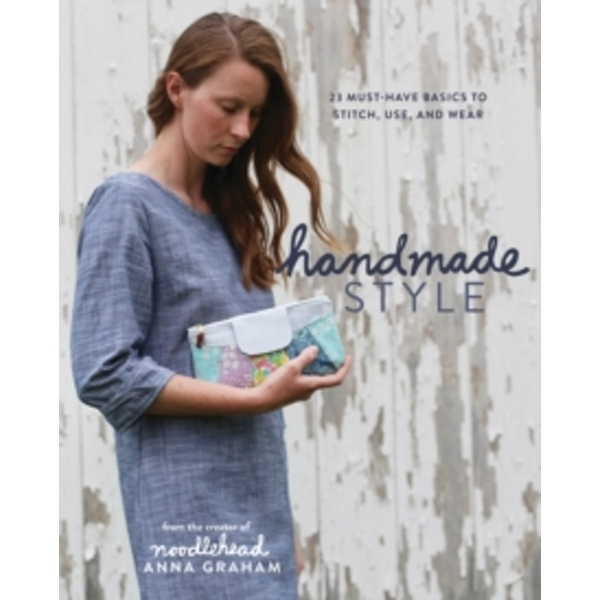 Handmade Style : 24 Must-Have Basics to Stitch, Use, and Wear