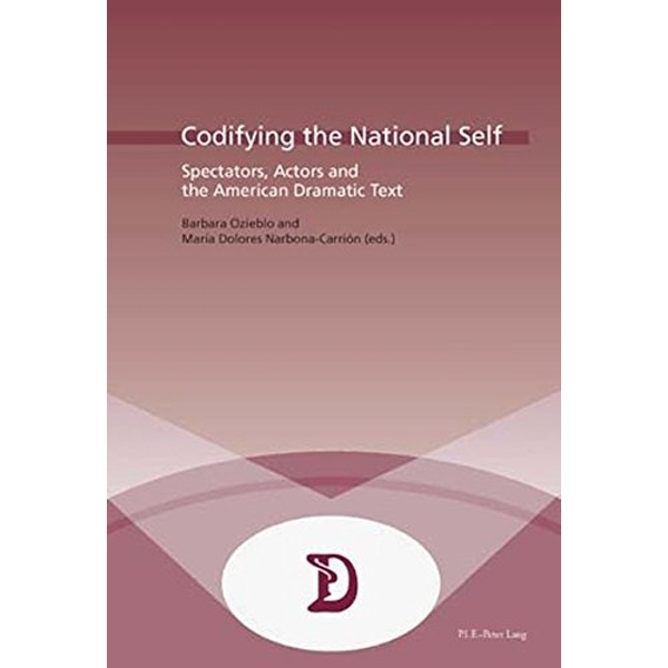 Codifying the National Self: Spectators, Actors and the American Dramatic Text by Presses Interuniversitaires Europeennes (Paperback, 2006)