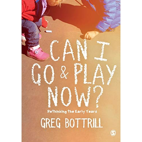 Can I Go and Play Now? Rethinking the Early Years Paperback / softback 2018