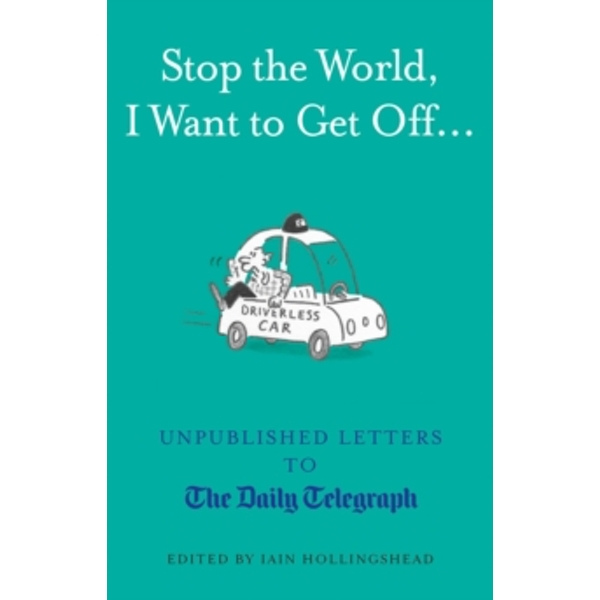Stop the World, I Want to Get Off... : Unpublished Letters to the Telegraph