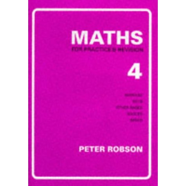 Maths for Practice and Revision: Bk. 4 by Peter Robson (Paperback, 1990)