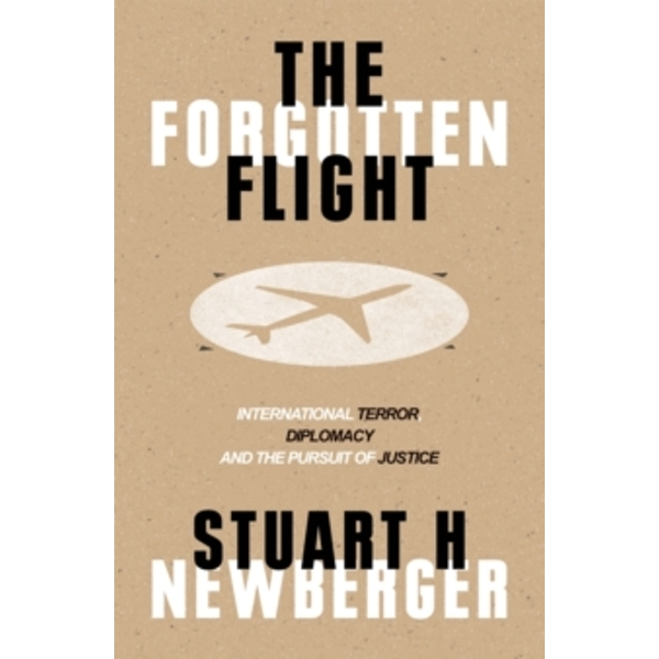 The Forgotten Flight : Terrorism, Diplomacy and the Pursuit of Justice