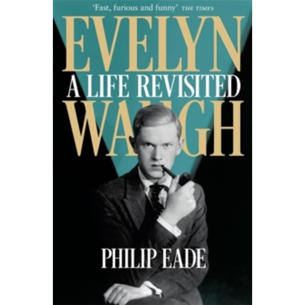 Evelyn Waugh: A Life Revisited by Philip Eade (Paperback, 2017)