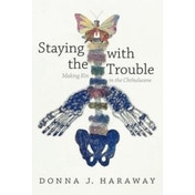 Staying with the Trouble: Making Kin in the Chthulucene by Donna J. Haraway (Paperback, 2016)